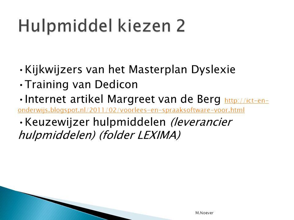 •Kijkwijzers van het Masterplan Dyslexie •Training van Dedicon •Internet artikel Margreet van de Berg http://ict-en- onderwijs.blogspot.nl/2011/02/voo