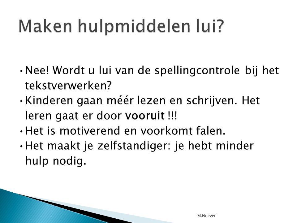•Nee! Wordt u lui van de spellingcontrole bij het tekstverwerken? •Kinderen gaan méér lezen en schrijven. Het leren gaat er door vooruit !!! •Het is m