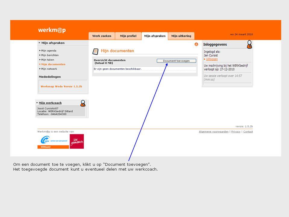 """Om een document toe te voegen, klikt u op """"Document toevoegen"""". Het toegevoegde document kunt u eventueel delen met uw werkcoach."""