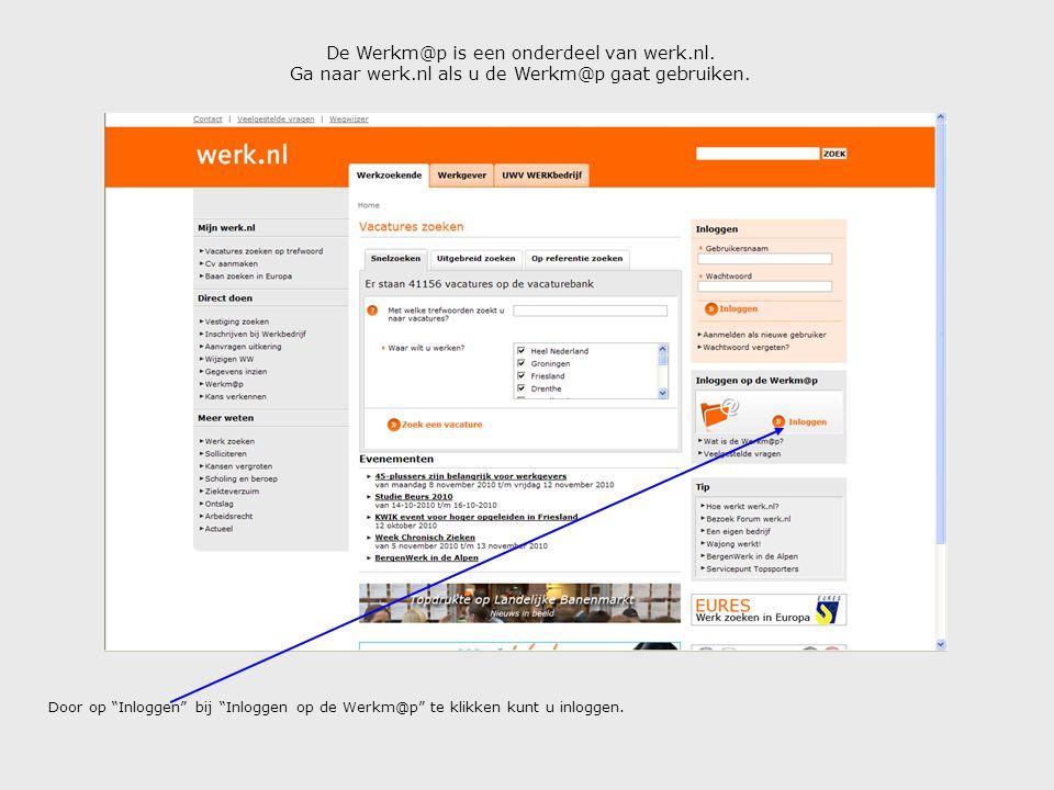 """De Werkm@p is een onderdeel van werk.nl. Ga naar werk.nl als u de Werkm@p gaat gebruiken. Door op """"Inloggen"""" bij """"Inloggen op de Werkm@p"""" te klikken k"""