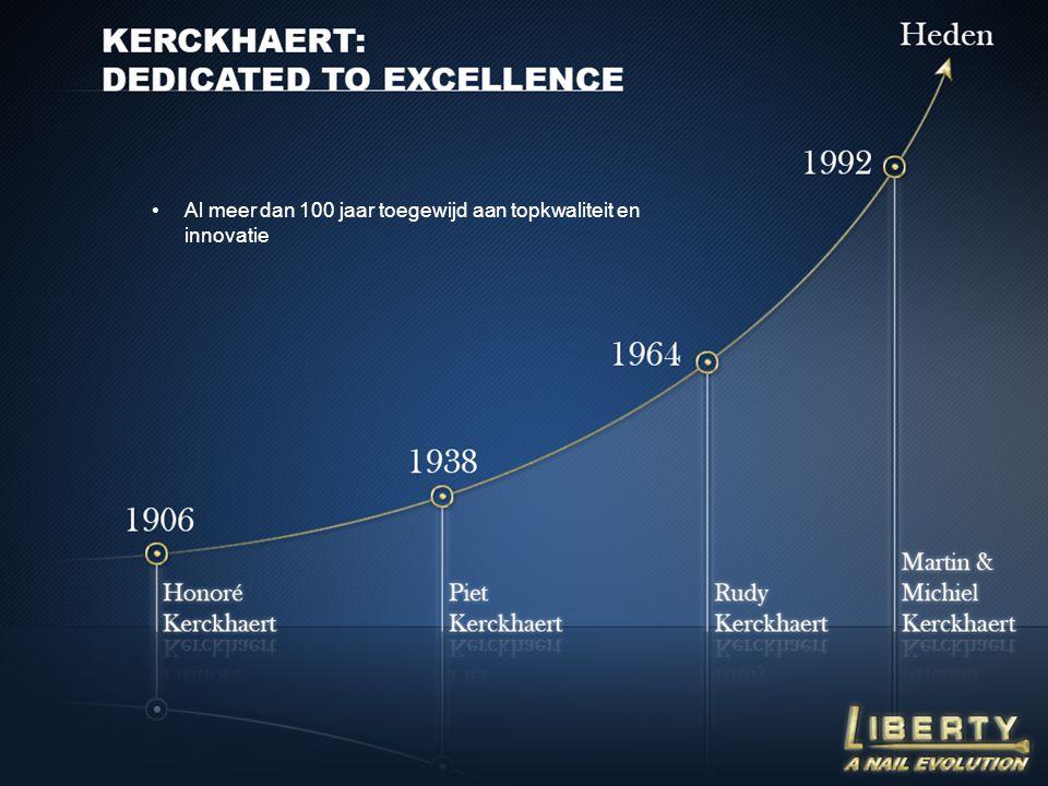 •Al meer dan 100 jaar toegewijd aan topkwaliteit en innovatie