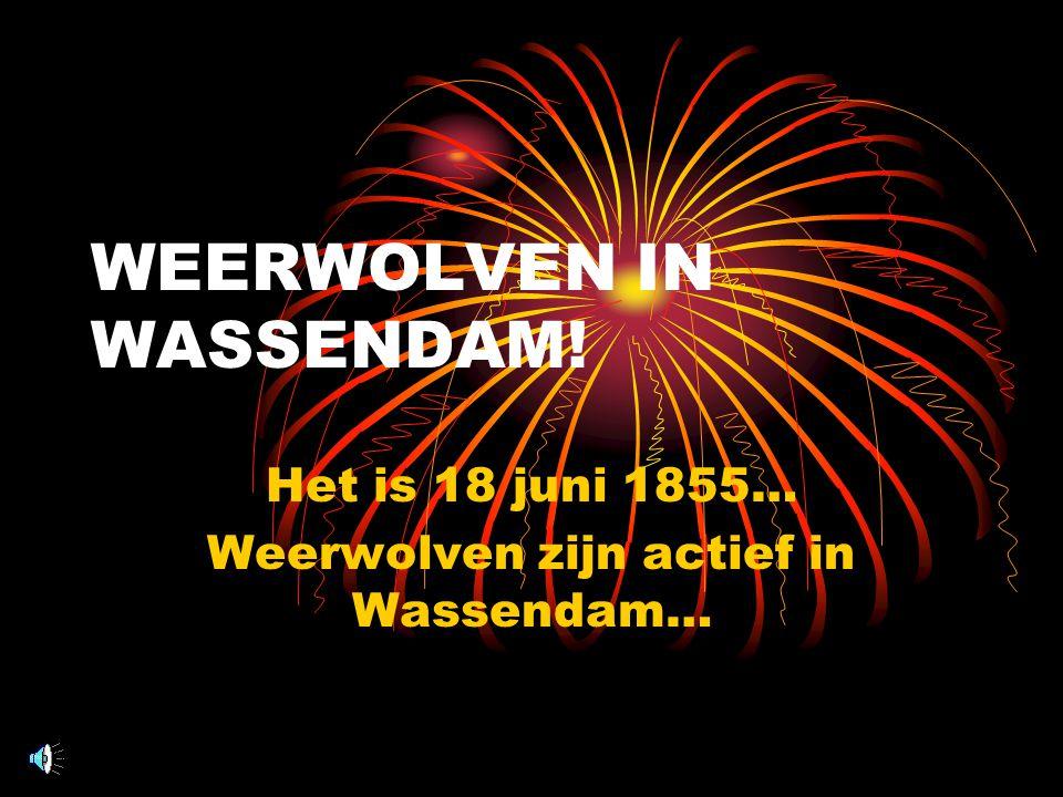 WEERWOLVEN IN WASSENDAM! Het is 18 juni 1855… Weerwolven zijn actief in Wassendam…