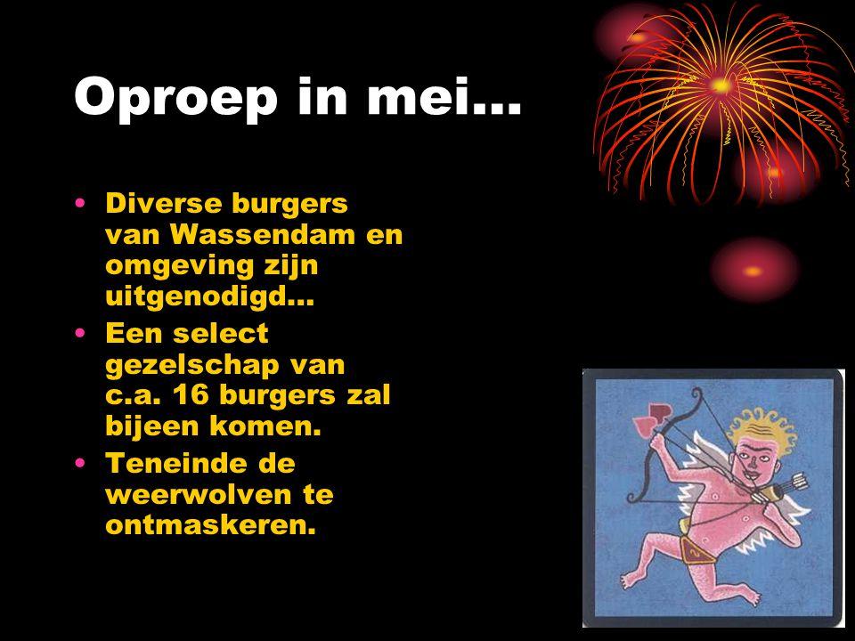 Oproep in mei… •Diverse burgers van Wassendam en omgeving zijn uitgenodigd… •Een select gezelschap van c.a.