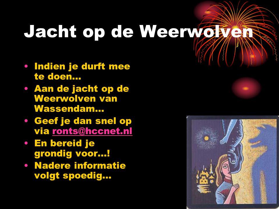 Jacht op de Weerwolven •Indien je durft mee te doen… •Aan de jacht op de Weerwolven van Wassendam… •Geef je dan snel op via ronts@hccnet.nlronts@hccnet.nl •En bereid je grondig voor….