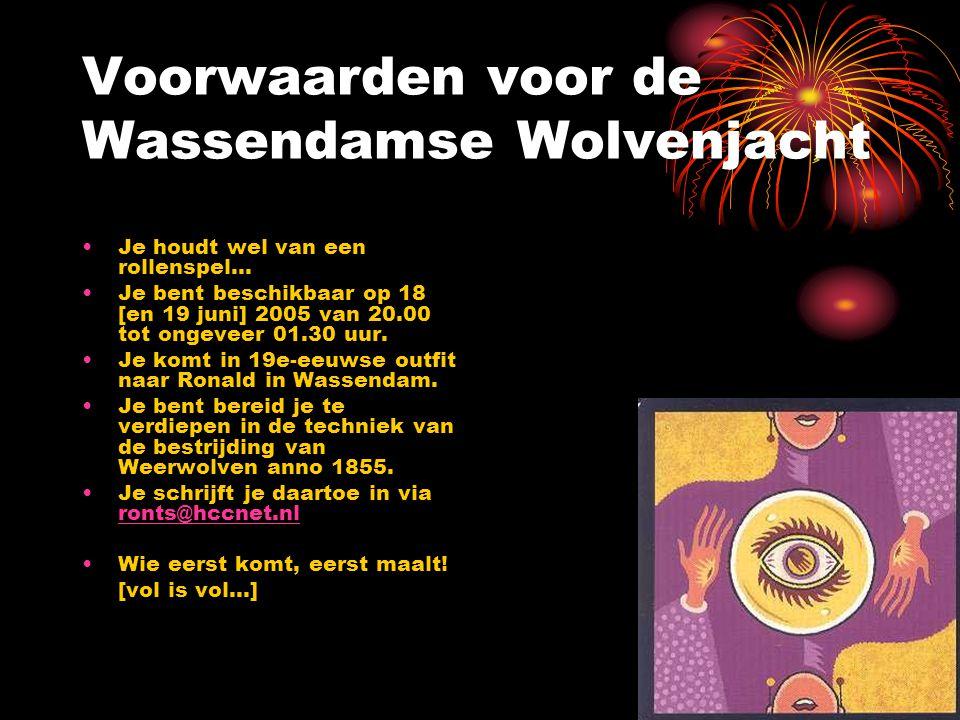 Voorwaarden voor de Wassendamse Wolvenjacht •Je houdt wel van een rollenspel… •Je bent beschikbaar op 18 [en 19 juni] 2005 van 20.00 tot ongeveer 01.30 uur.