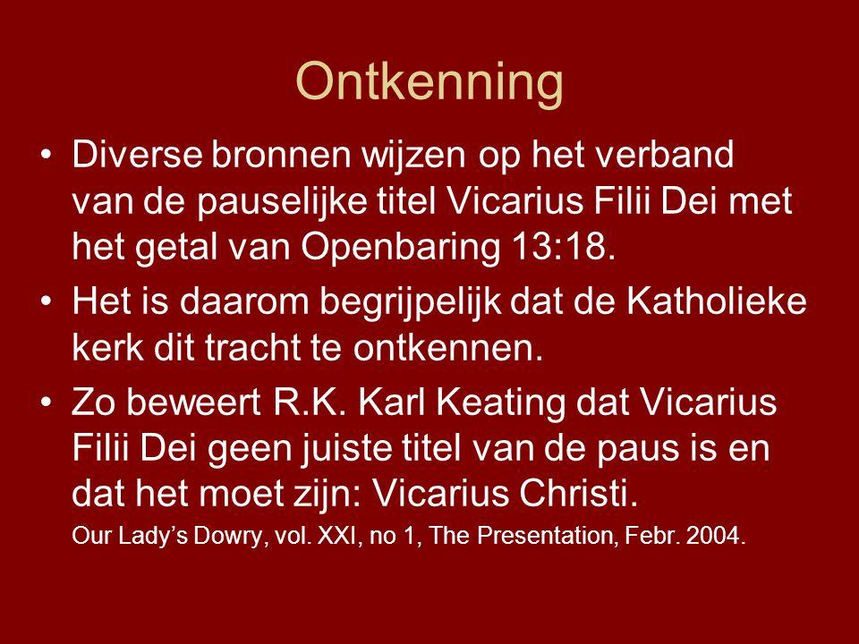 Ontkenning •Diverse bronnen wijzen op het verband van de pauselijke titel Vicarius Filii Dei met het getal van Openbaring 13:18.