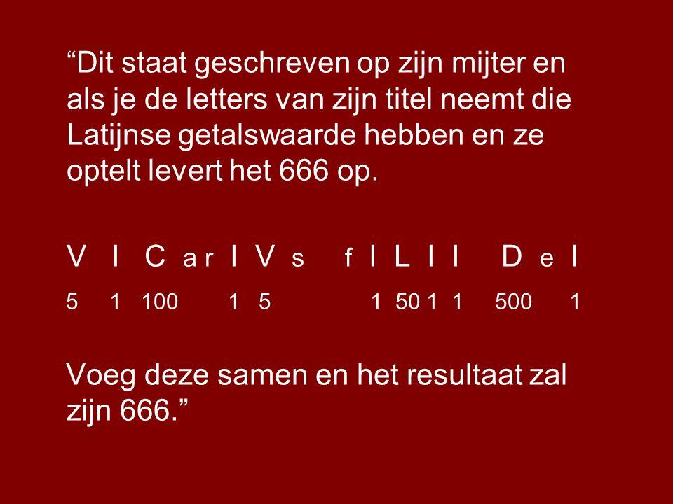 Dit staat geschreven op zijn mijter en als je de letters van zijn titel neemt die Latijnse getalswaarde hebben en ze optelt levert het 666 op.