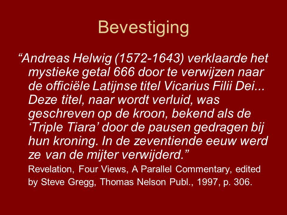 Bevestiging Andreas Helwig (1572-1643) verklaarde het mystieke getal 666 door te verwijzen naar de officiële Latijnse titel Vicarius Filii Dei...