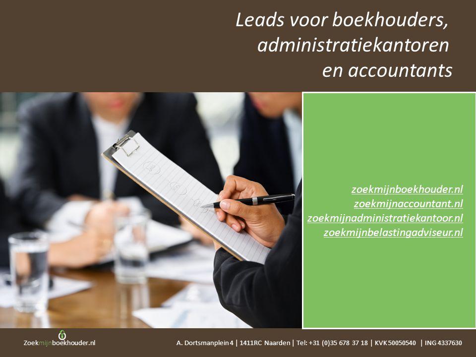 Zoekmijnboekhouder.nl Leads voor boekhouders, administratiekantoren en accountants A. Dortsmanplein 4 | 1411RC Naarden | Tel: +31 (0)35 678 37 18 | KV