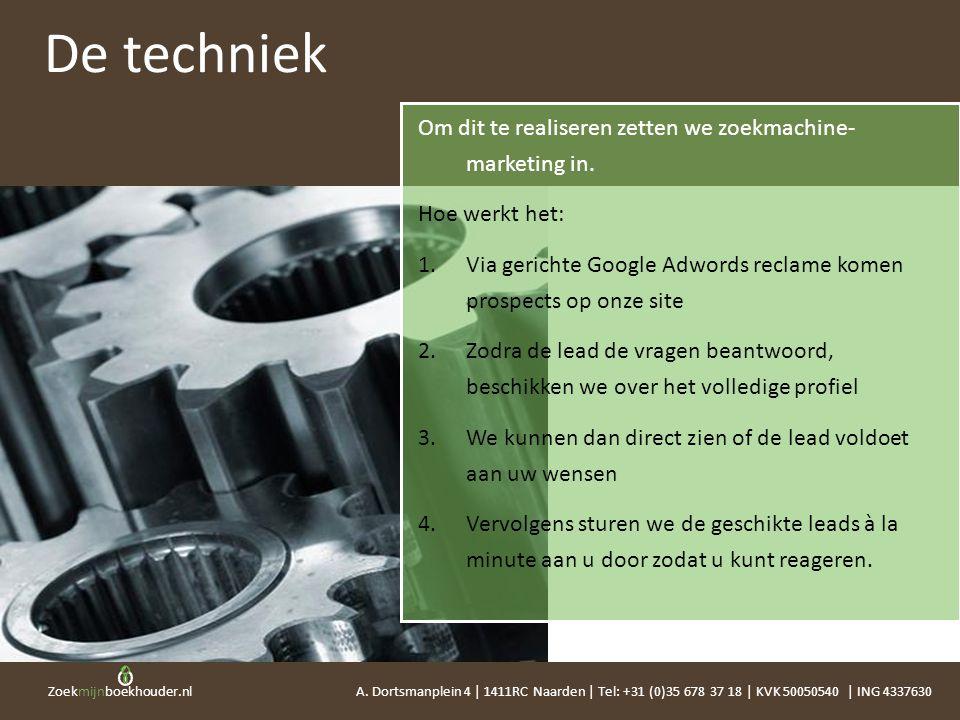Zoekmijnboekhouder.nl Om dit te realiseren zetten we zoekmachine- marketing in. Hoe werkt het: 1.Via gerichte Google Adwords reclame komen prospects o