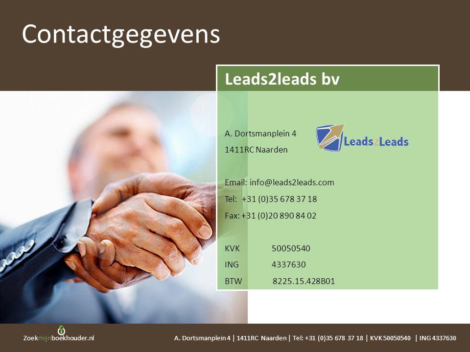 Zoekmijnboekhouder.nl Leads2leads bv A. Dortsmanplein 4 1411RC Naarden Email: info@leads2leads.com Tel: +31 (0)35 678 37 18 Fax: +31 (0)20 890 84 02 K