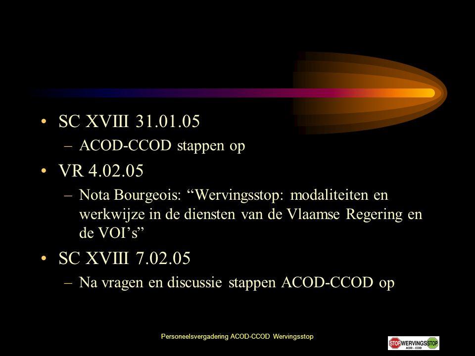 """Personeelsvergadering ACOD-CCOD Wervingsstop •SC XVIII 31.01.05 –ACOD-CCOD stappen op •VR 4.02.05 –Nota Bourgeois: """"Wervingsstop: modaliteiten en werk"""