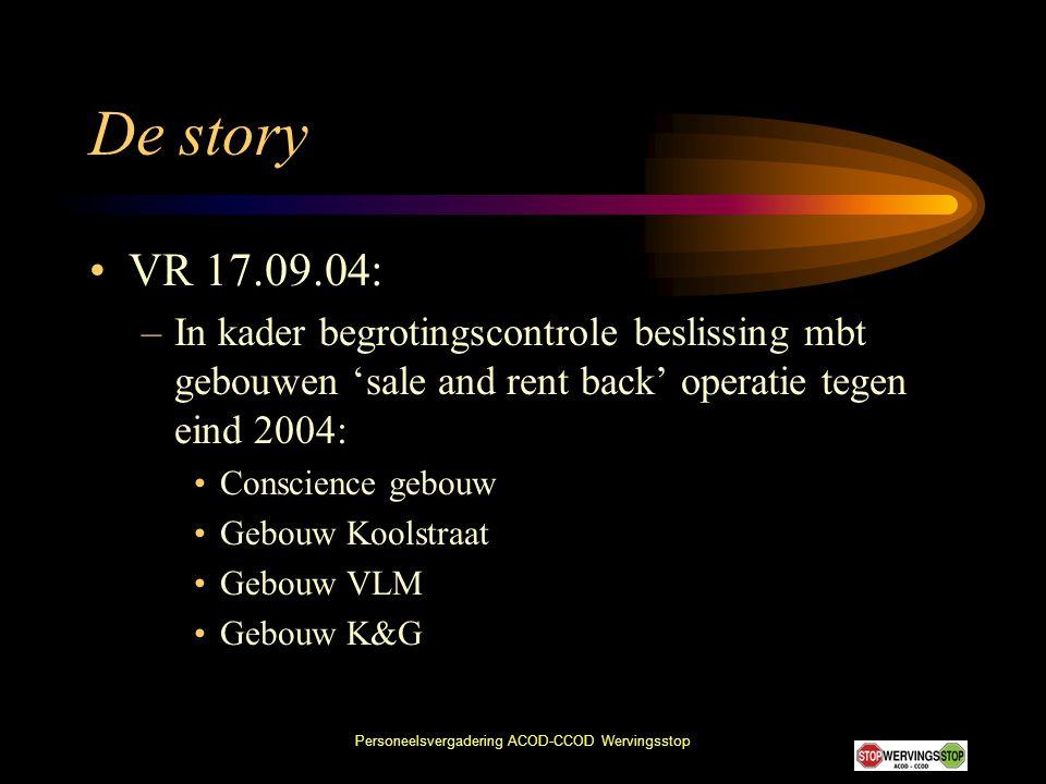 Personeelsvergadering ACOD-CCOD Wervingsstop De story •VR 17.09.04: –In kader begrotingscontrole beslissing mbt gebouwen 'sale and rent back' operatie