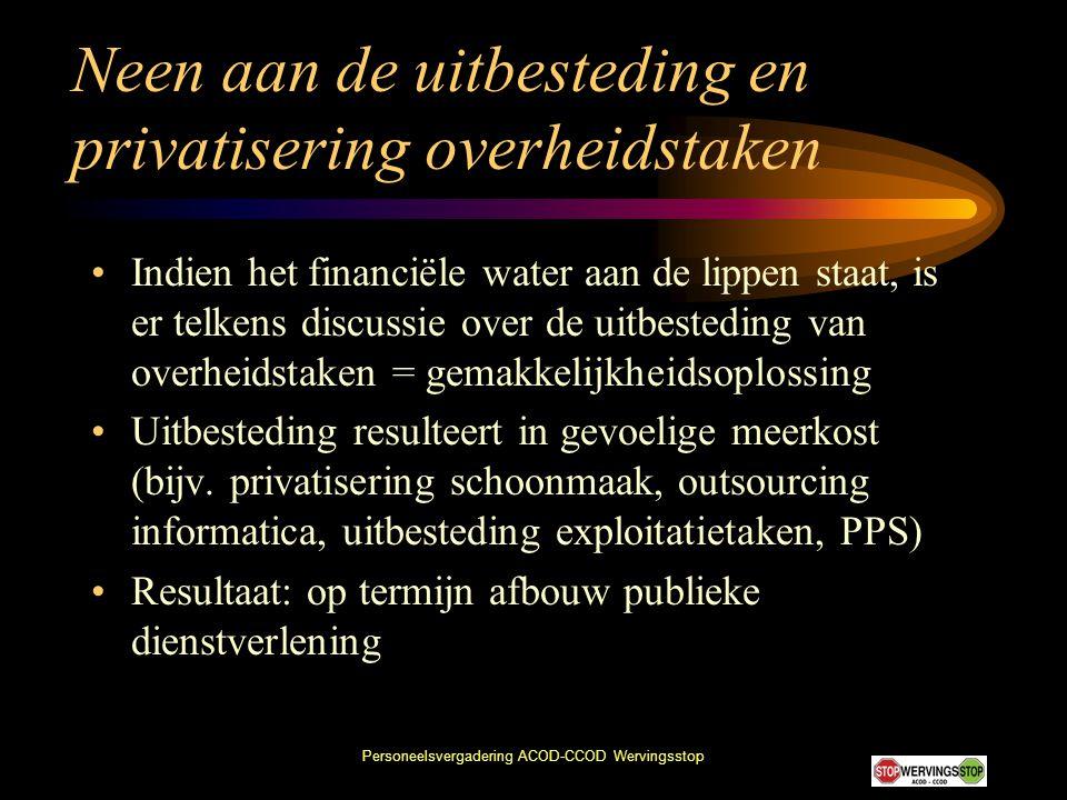 Personeelsvergadering ACOD-CCOD Wervingsstop Neen aan de uitbesteding en privatisering overheidstaken •Indien het financiële water aan de lippen staat