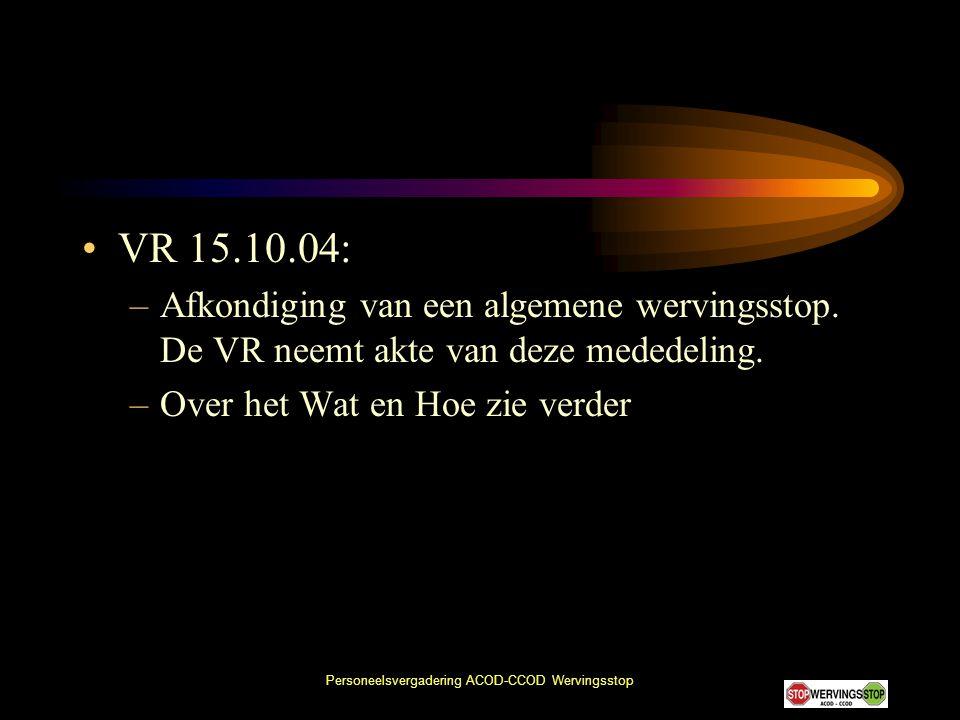 Personeelsvergadering ACOD-CCOD Wervingsstop •VR 15.10.04: –Afkondiging van een algemene wervingsstop. De VR neemt akte van deze mededeling. –Over het