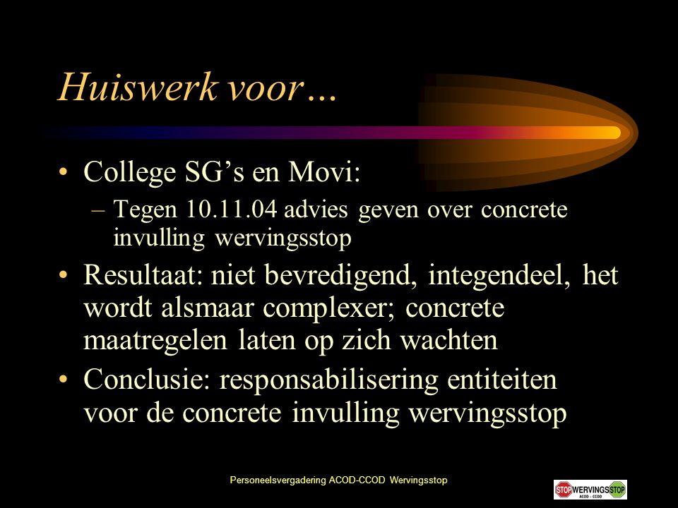 Personeelsvergadering ACOD-CCOD Wervingsstop Huiswerk voor… •College SG's en Movi: –Tegen 10.11.04 advies geven over concrete invulling wervingsstop •