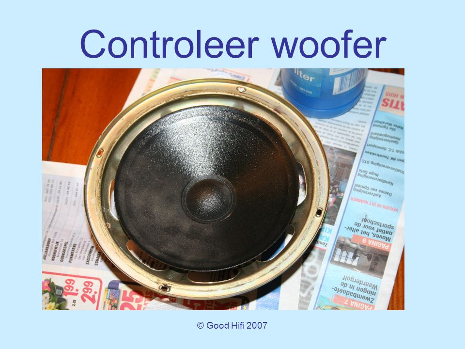 © Good Hifi 2007 Controleer woofer