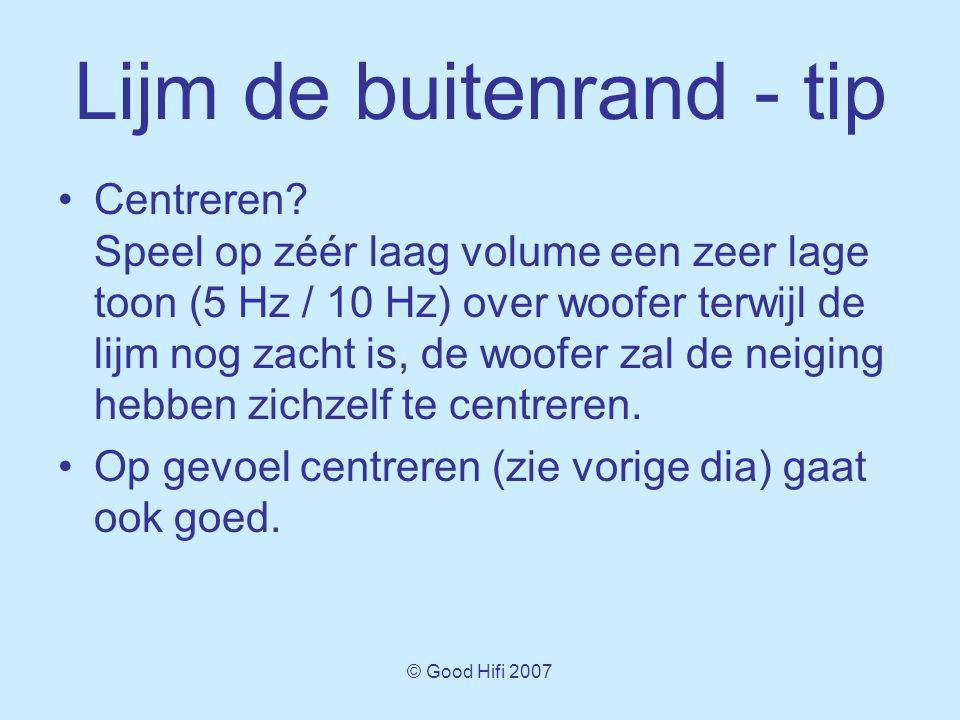 © Good Hifi 2007 Lijm de buitenrand - tip •Centreren.