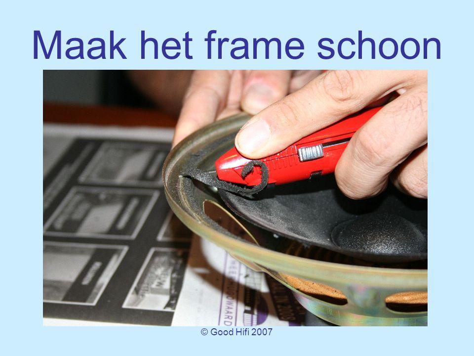 © Good Hifi 2007 Maak het frame schoon