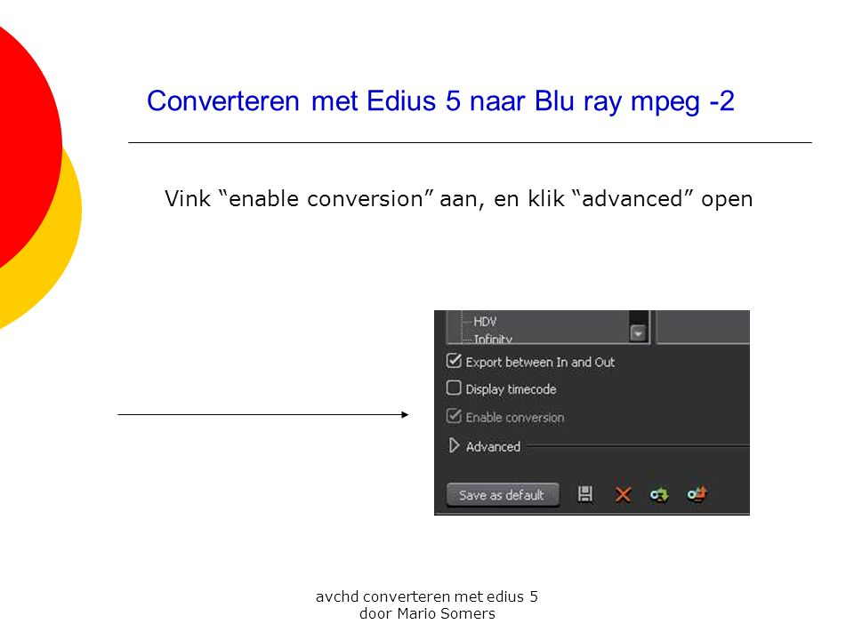 """avchd converteren met edius 5 door Mario Somers Vink """"enable conversion"""" aan, en klik """"advanced"""" open Converteren met Edius 5 naar Blu ray mpeg -2"""
