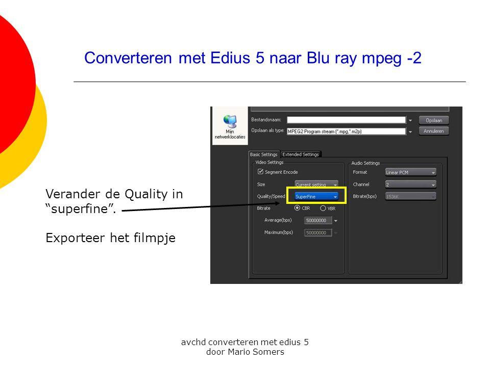 """avchd converteren met edius 5 door Mario Somers Converteren met Edius 5 naar Blu ray mpeg -2 Verander de Quality in """"superfine"""". Exporteer het filmpje"""