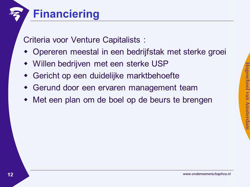 www.ondernemerschaphva.nl 12 Financiering Criteria voor Venture Capitalists :  Opereren meestal in een bedrijfstak met sterke groei  Willen bedrijven met een sterke USP  Gericht op een duidelijke marktbehoefte  Gerund door een ervaren management team  Met een plan om de boel op de beurs te brengen