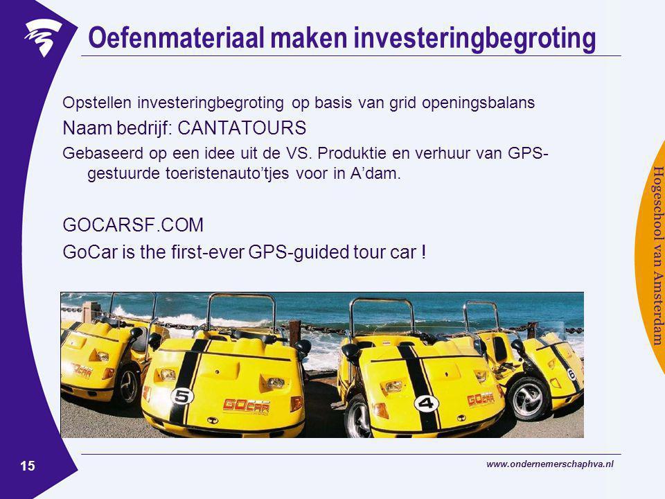 www.ondernemerschaphva.nl 15 Oefenmateriaal maken investeringbegroting Opstellen investeringbegroting op basis van grid openingsbalans Naam bedrijf: CANTATOURS Gebaseerd op een idee uit de VS.