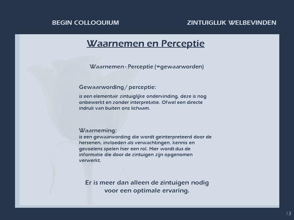 ZINTUIGLIJK WELBEVINDENBEGIN COLLOQUIUM 13 Waarnemen en Perceptie Waarnemen - Perceptie (=gewaarworden) Gewaarwording / perceptie: is een elementair z
