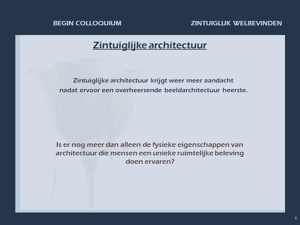 ZINTUIGLIJK WELBEVINDENBEGIN COLLOQUIUM 4 Zintuiglijke architectuur Zintuiglijke architectuur krijgt weer meer aandacht nadat ervoor een overheersende