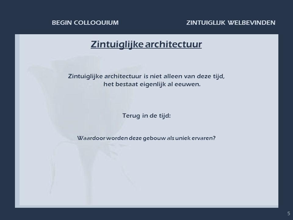 ZINTUIGLIJK WELBEVINDENBEGIN COLLOQUIUM 5 Zintuiglijke architectuur Zintuiglijke architectuur is niet alleen van deze tijd, het bestaat eigenlijk al e