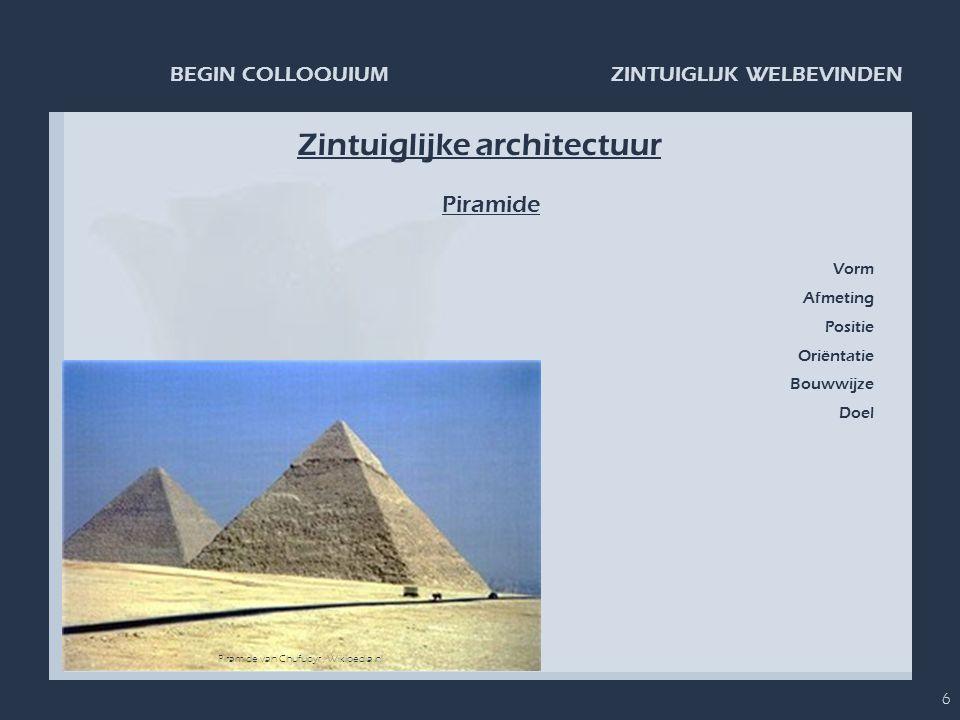 ZINTUIGLIJK WELBEVINDENBEGIN COLLOQUIUM 6 Zintuiglijke architectuur Piramide Piramide van Chufupyr, Wikipedia.nl Vorm Afmeting Positie Oriëntatie Bouw