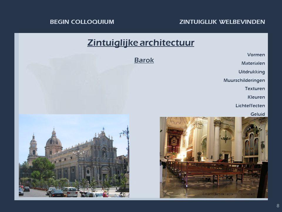 ZINTUIGLIJK WELBEVINDENBEGIN COLLOQUIUM 8 Zintuiglijke architectuur Barok Giovanni Battista Vaccarini, Wikipedia.nl Vormen Materialen Uitdrukking Muur