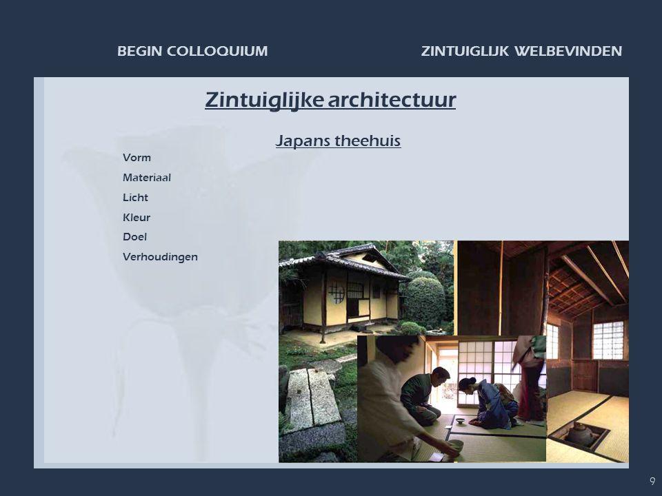 ZINTUIGLIJK WELBEVINDENBEGIN COLLOQUIUM 9 Zintuiglijke architectuur Japans theehuis Vorm Materiaal Licht Kleur Doel Verhoudingen