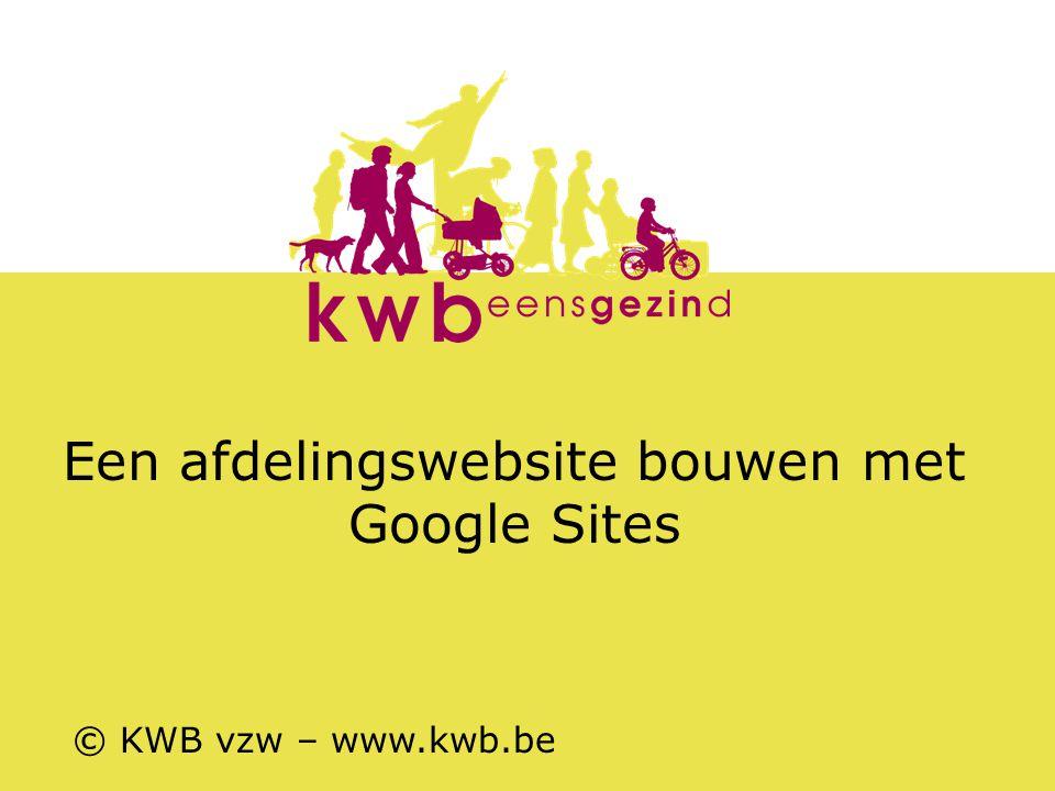 Een afdelingswebsite bouwen met Google Sites © KWB vzw – www.kwb.be