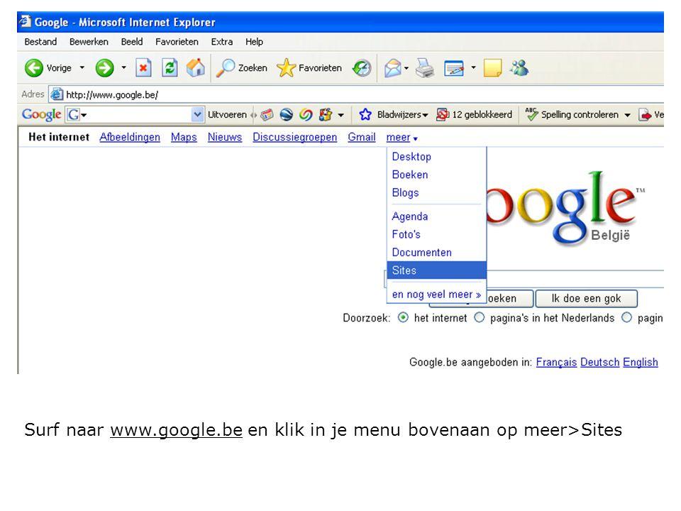 Surf naar www.google.be en klik in je menu bovenaan op meer>Siteswww.google.be