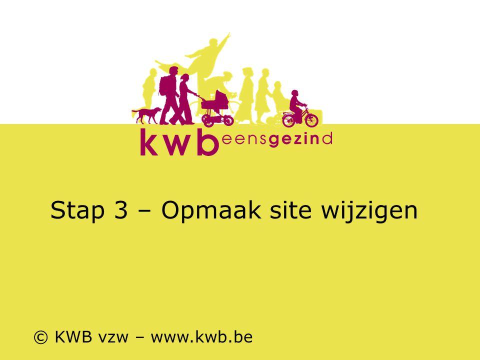 Stap 3 – Opmaak site wijzigen © KWB vzw – www.kwb.be