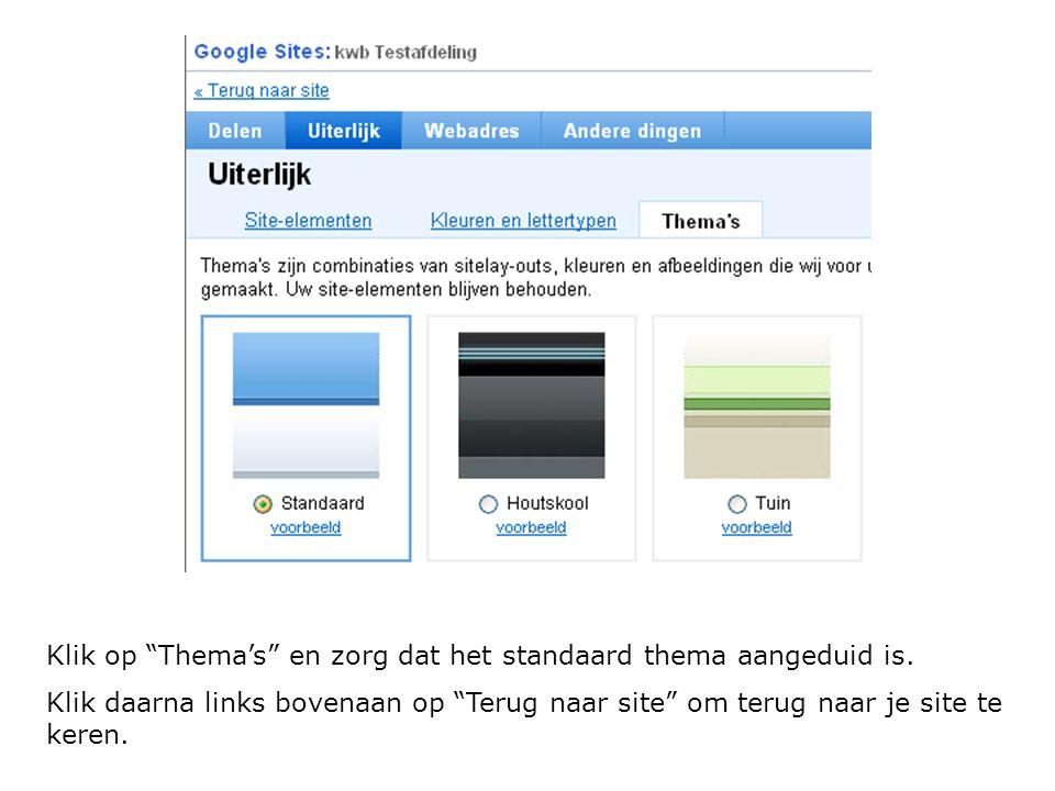 """Klik op """"Thema's"""" en zorg dat het standaard thema aangeduid is. Klik daarna links bovenaan op """"Terug naar site"""" om terug naar je site te keren."""