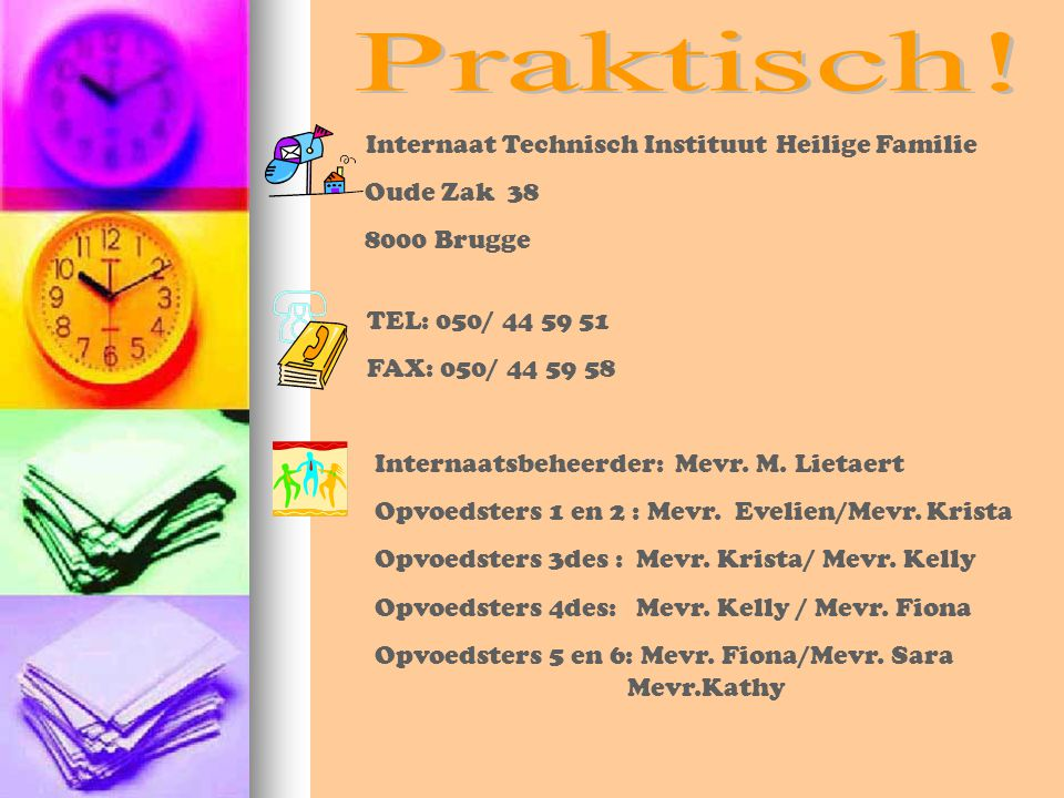 Internaat Technisch Instituut Heilige Familie Oude Zak 38 8000 Brugge TEL: 050/ 44 59 51 FAX: 050/ 44 59 58 Internaatsbeheerder: Mevr. M. Lietaert Opv