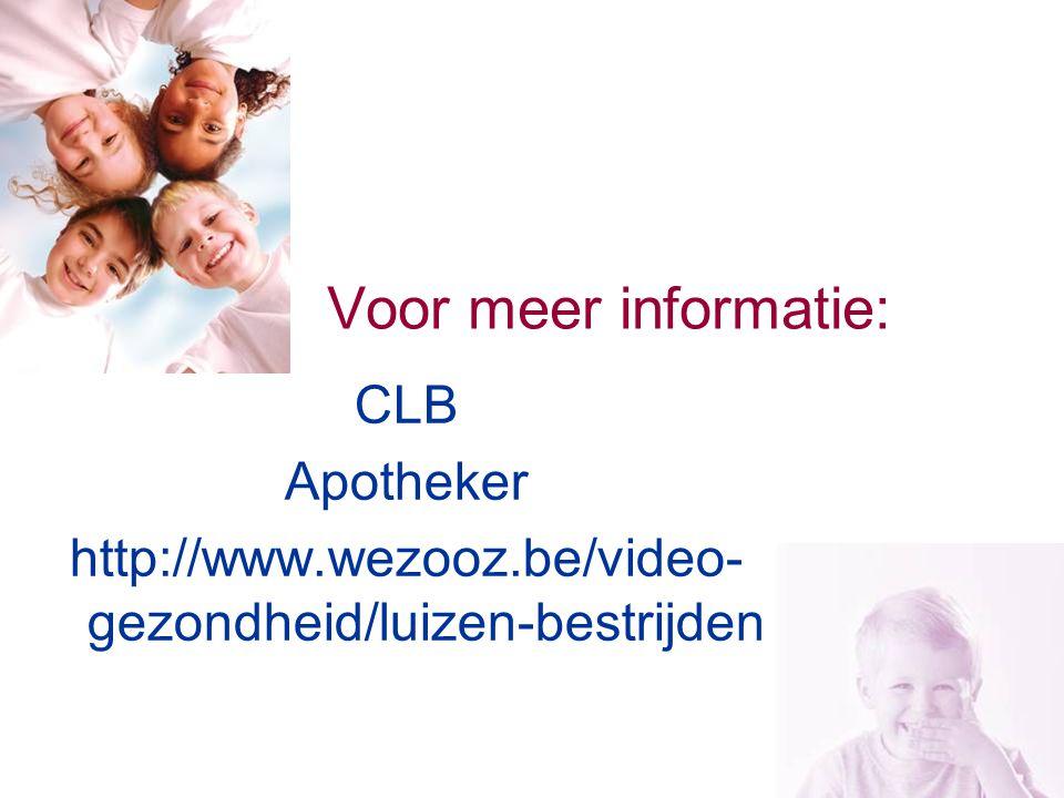 Voor meer informatie: CLB Apotheker http://www.wezooz.be/video- gezondheid/luizen-bestrijden