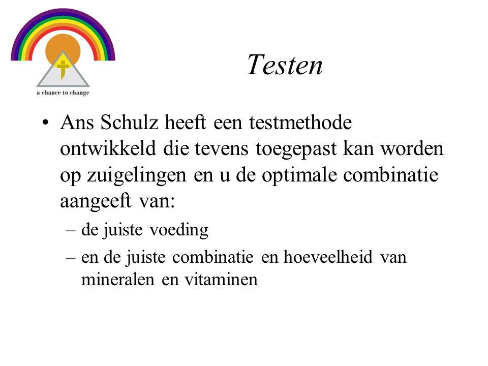 Testen •Ans Schulz heeft een testmethode ontwikkeld die tevens toegepast kan worden op zuigelingen en u de optimale combinatie aangeeft van: –de juiste voeding –en de juiste combinatie en hoeveelheid van mineralen en vitaminen