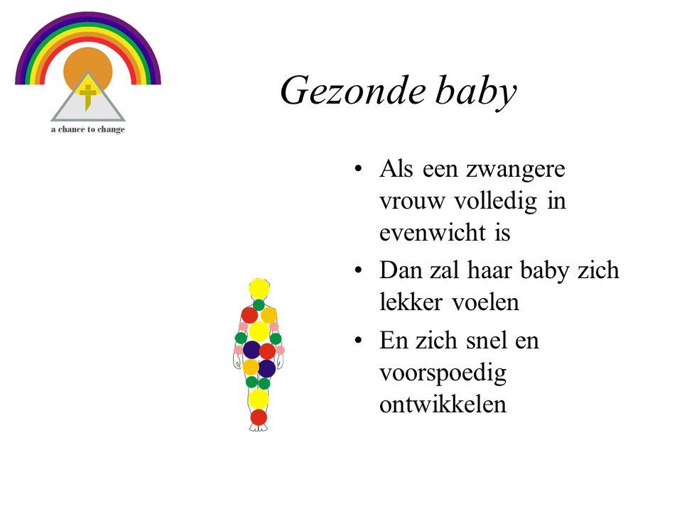 Gezonde baby •Als een zwangere vrouw volledig in evenwicht is •Dan zal haar baby zich lekker voelen •En zich snel en voorspoedig ontwikkelen