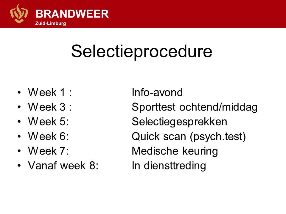 Selectieprocedure •Week 1 : Info-avond •Week 3 :Sporttest ochtend/middag •Week 5:Selectiegesprekken •Week 6:Quick scan (psych.test) •Week 7: Medische