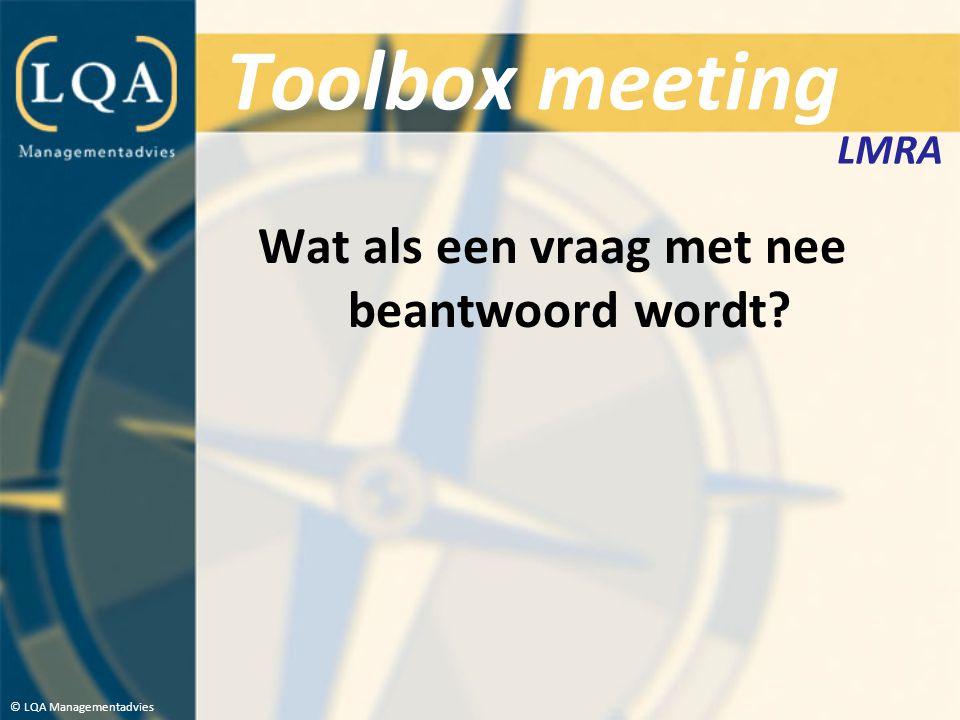 Toolbox meeting Wat als een vraag met nee beantwoord wordt? © LQA Managementadvies LMRA