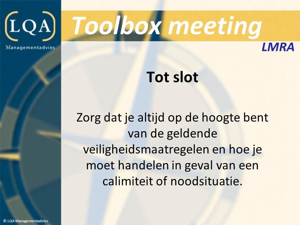 Toolbox meeting Tot slot Zorg dat je altijd op de hoogte bent van de geldende veiligheidsmaatregelen en hoe je moet handelen in geval van een calimite
