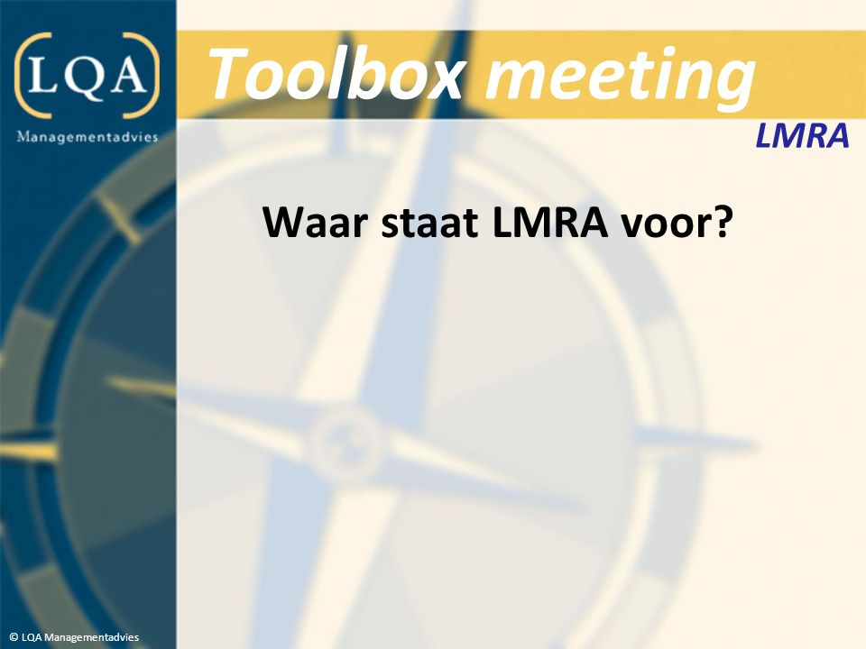 Toolbox meeting Waar staat LMRA voor.
