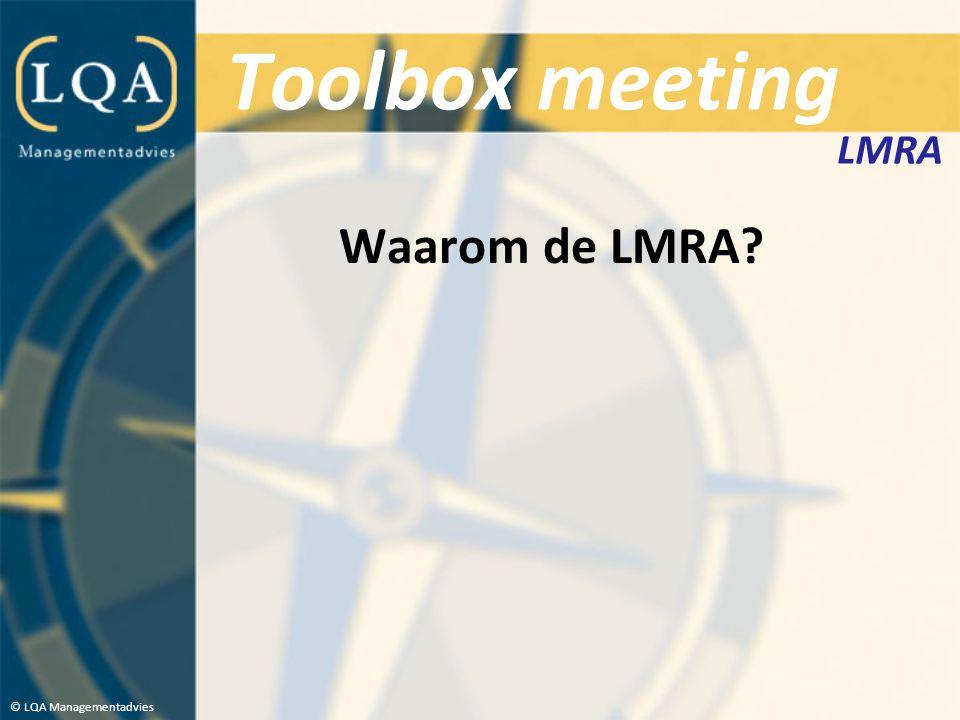 Toolbox meeting Waarom de LMRA? © LQA Managementadvies LMRA
