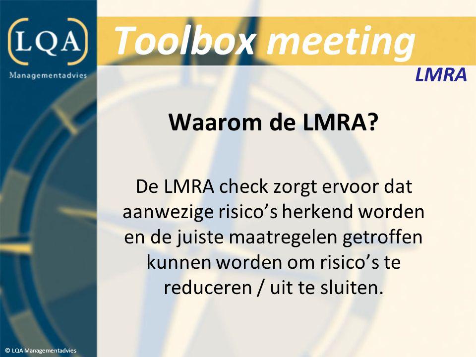 Toolbox meeting Waarom de LMRA? De LMRA check zorgt ervoor dat aanwezige risico's herkend worden en de juiste maatregelen getroffen kunnen worden om r