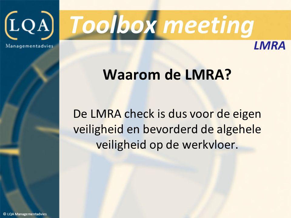 Toolbox meeting Werkwijze LMRA Zorg ervoor dat je het LMRA pasje altijd op zak hebt tijdens je werk.