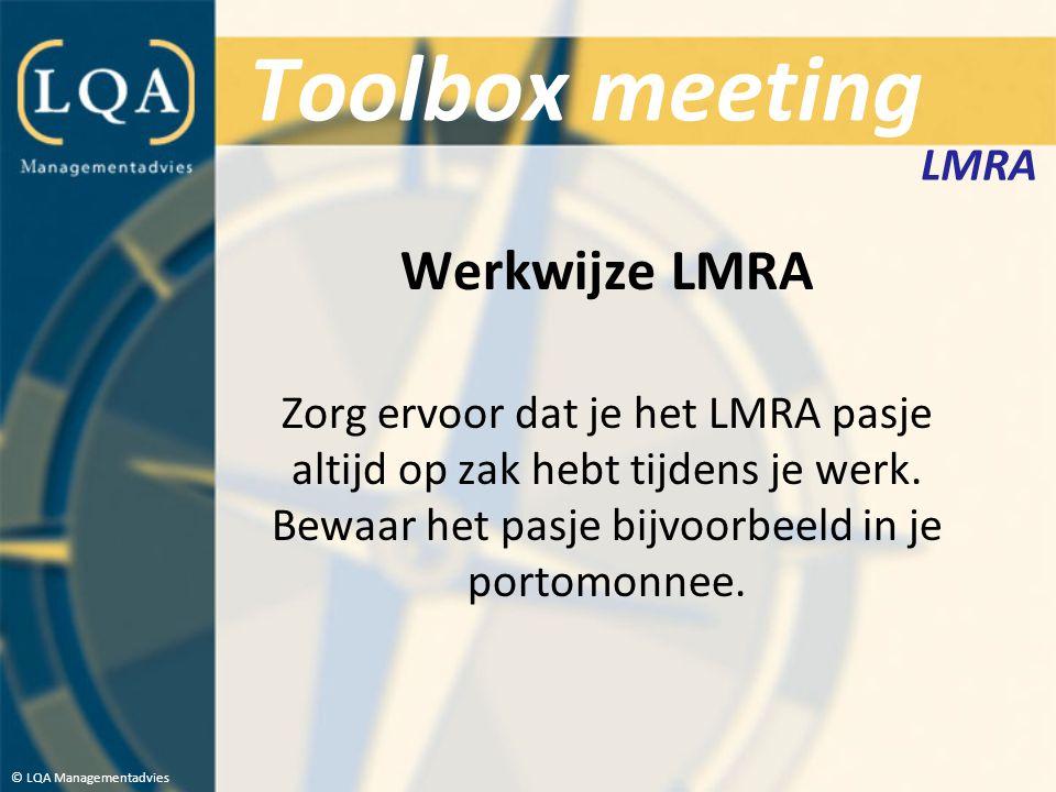 Toolbox meeting Werkwijze LMRA Zorg ervoor dat je het LMRA pasje altijd op zak hebt tijdens je werk. Bewaar het pasje bijvoorbeeld in je portomonnee.