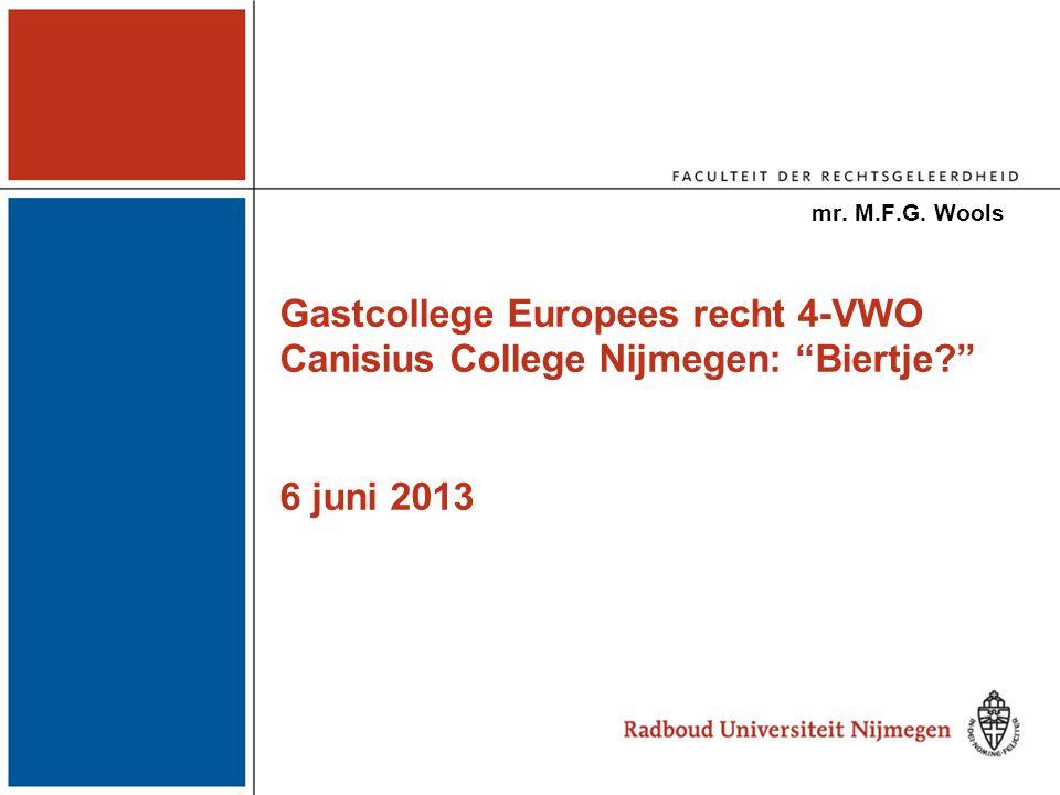 Gastcollege Europees recht 4-VWO Canisius College Nijmegen: Biertje 6 juni 2013 mr. M.F.G. Wools